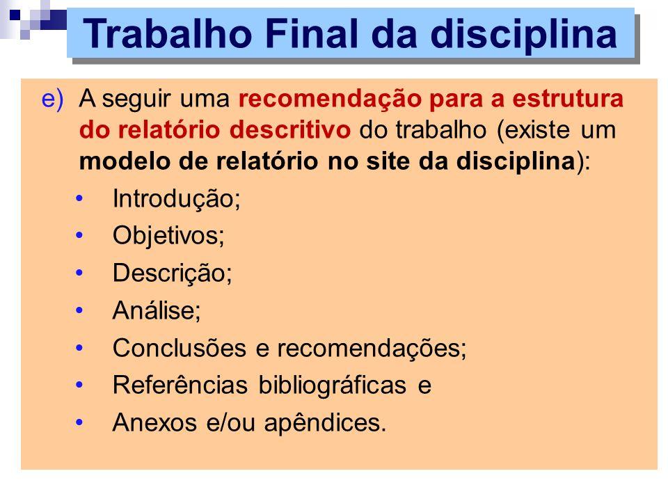 e)A seguir uma recomendação para a estrutura do relatório descritivo do trabalho (existe um modelo de relatório no site da disciplina): Introdução; Ob