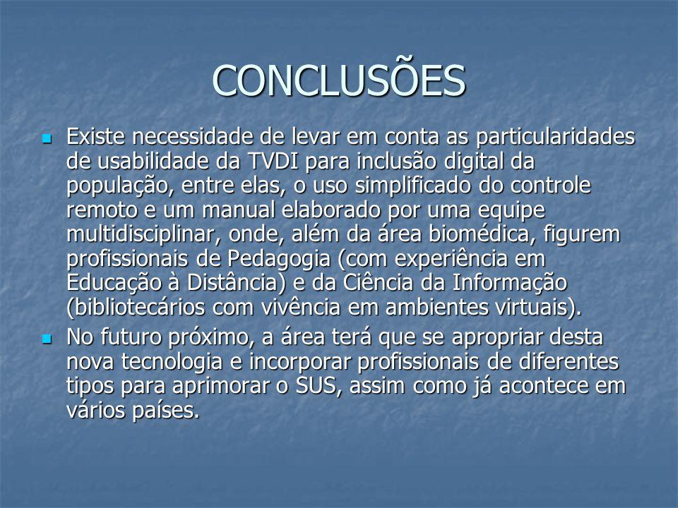 CONCLUSÕES Existe necessidade de levar em conta as particularidades de usabilidade da TVDI para inclusão digital da população, entre elas, o uso simpl