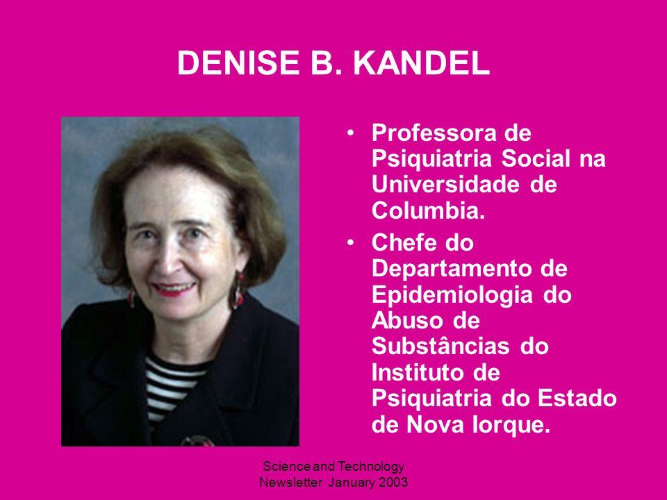 Science and Technology Newsletter January 2003 DENISE B. KANDEL Professora de Psiquiatria Social na Universidade de Columbia. Chefe do Departamento de