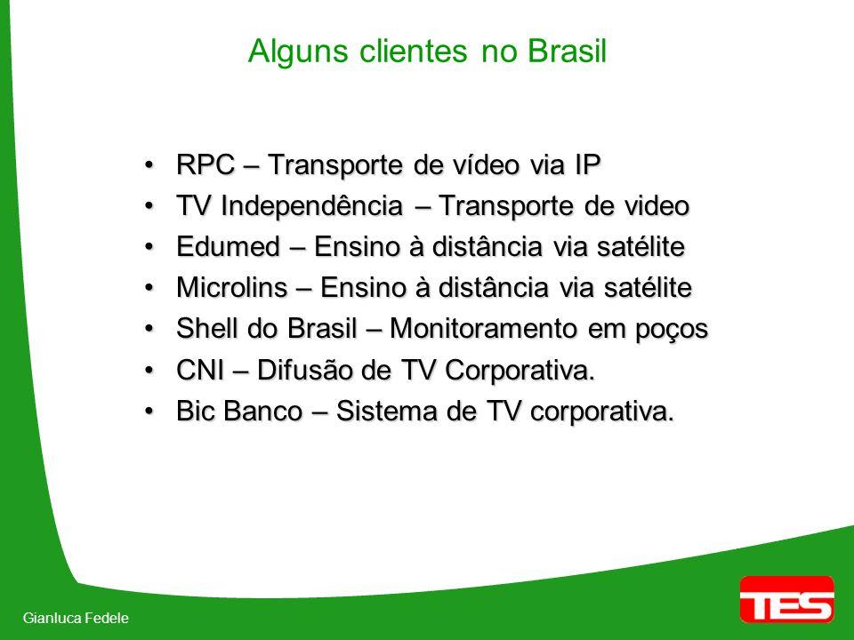 Gianluca Fedele Alguns clientes no Brasil RPC – Transporte de vídeo via IPRPC – Transporte de vídeo via IP TV Independência – Transporte de videoTV In