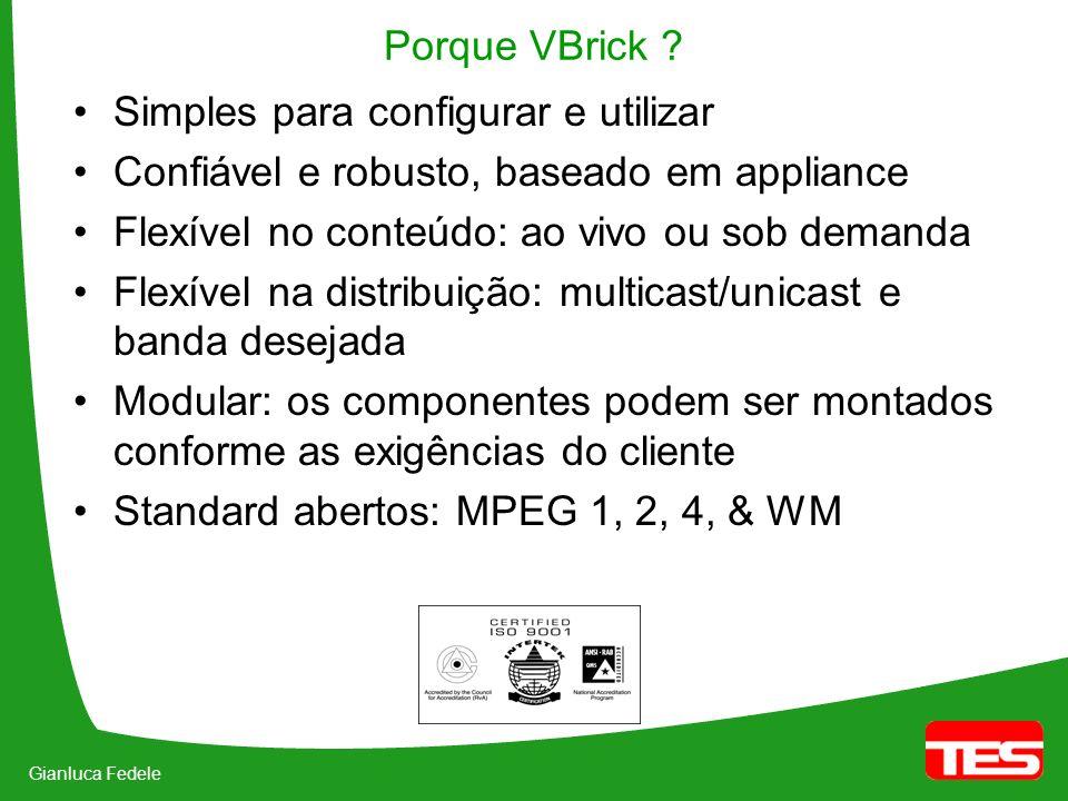 Gianluca Fedele Porque VBrick ? Simples para configurar e utilizar Confiável e robusto, baseado em appliance Flexível no conteúdo: ao vivo ou sob dema