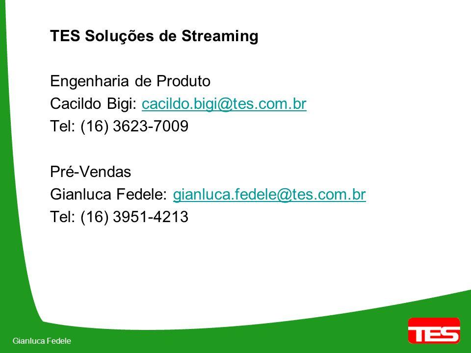 Gianluca Fedele TES Soluções de Streaming Engenharia de Produto Cacildo Bigi: cacildo.bigi@tes.com.brcacildo.bigi@tes.com.br Tel: (16) 3623-7009 Pré-Vendas Gianluca Fedele: gianluca.fedele@tes.com.brgianluca.fedele@tes.com.br Tel: (16) 3951-4213