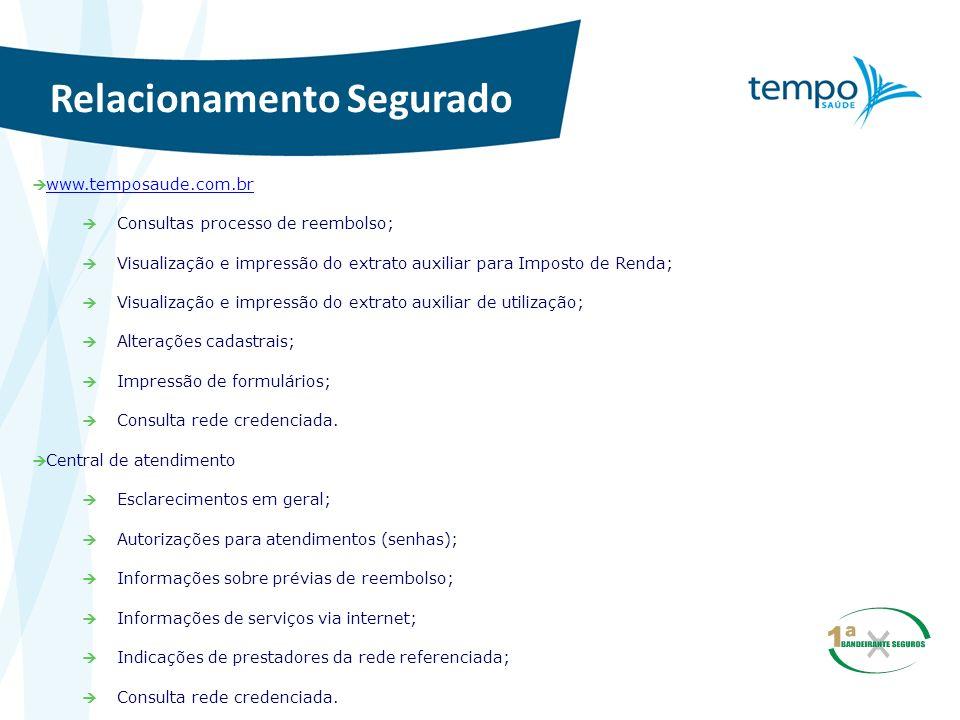 Relacionamento Segurado www.temposaude.com.br Consultas processo de reembolso; Visualização e impressão do extrato auxiliar para Imposto de Renda; Vis
