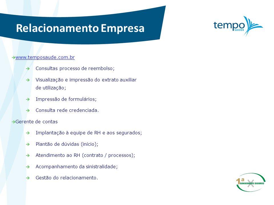 Relacionamento Empresa www.temposaude.com.br Consultas processo de reembolso; Visualização e impressão do extrato auxiliar de utilização; Impressão de