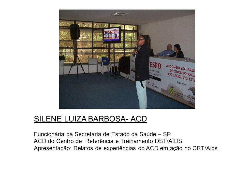 SILENE LUIZA BARBOSA- ACD Funcionária da Secretaria de Estado da Saúde – SP ACD do Centro de Referência e Treinamento DST/AIDS Apresentação: Relatos d