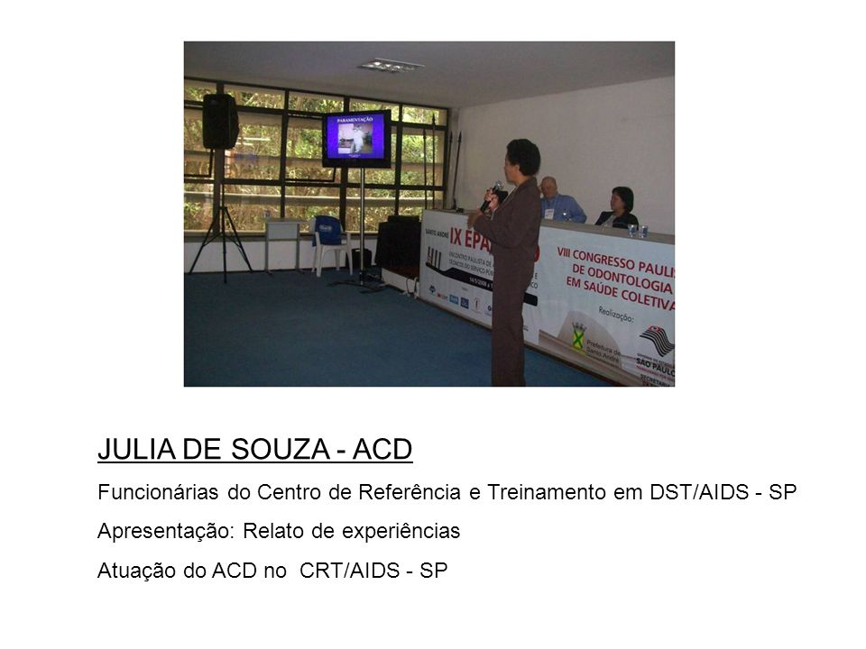 Sandra Magalhães Davi –ACD Funcionária do Centro de Referência e Treinamento – CRT/AIDS – SP Formação Profissional: Curso ACD/THD Instituição SENAC Apresentação: Relato de experiências - Ciclo do HIV e princípios básicos de controle de infecção.