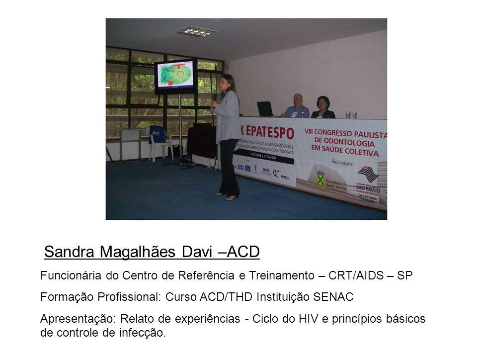 Sandra Magalhães Davi –ACD Funcionária do Centro de Referência e Treinamento – CRT/AIDS – SP Formação Profissional: Curso ACD/THD Instituição SENAC Ap