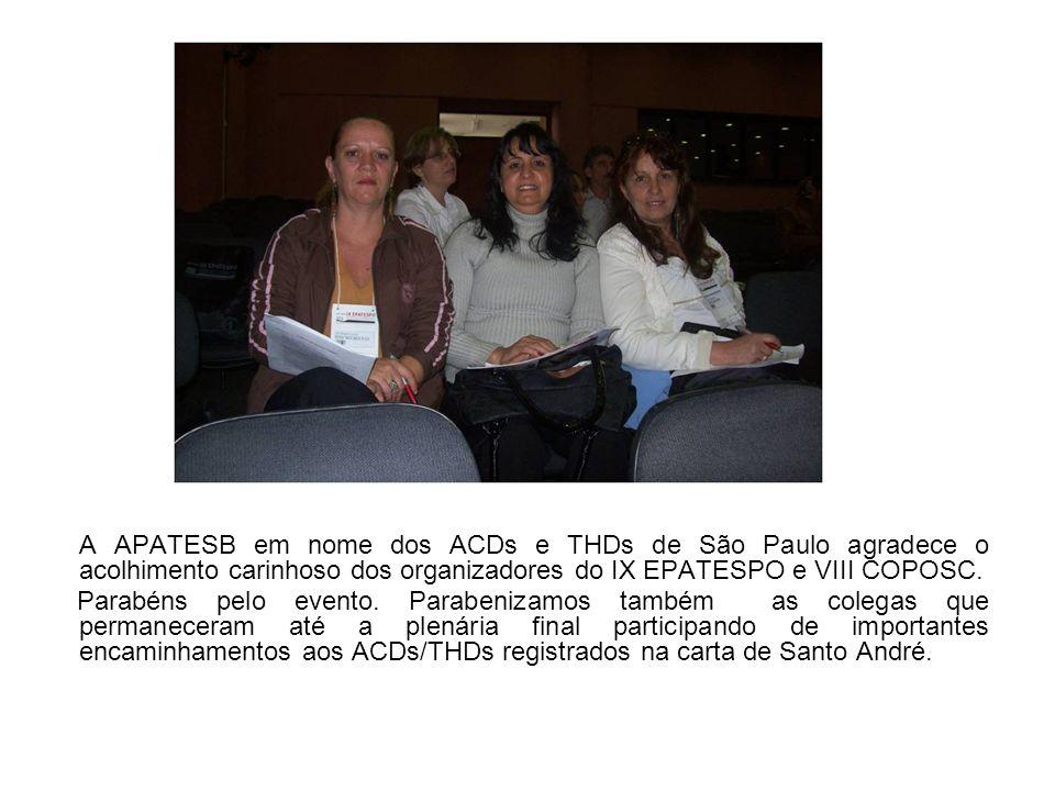 A APATESB em nome dos ACDs e THDs de São Paulo agradece o acolhimento carinhoso dos organizadores do IX EPATESPO e VIII COPOSC. Parabéns pelo evento.