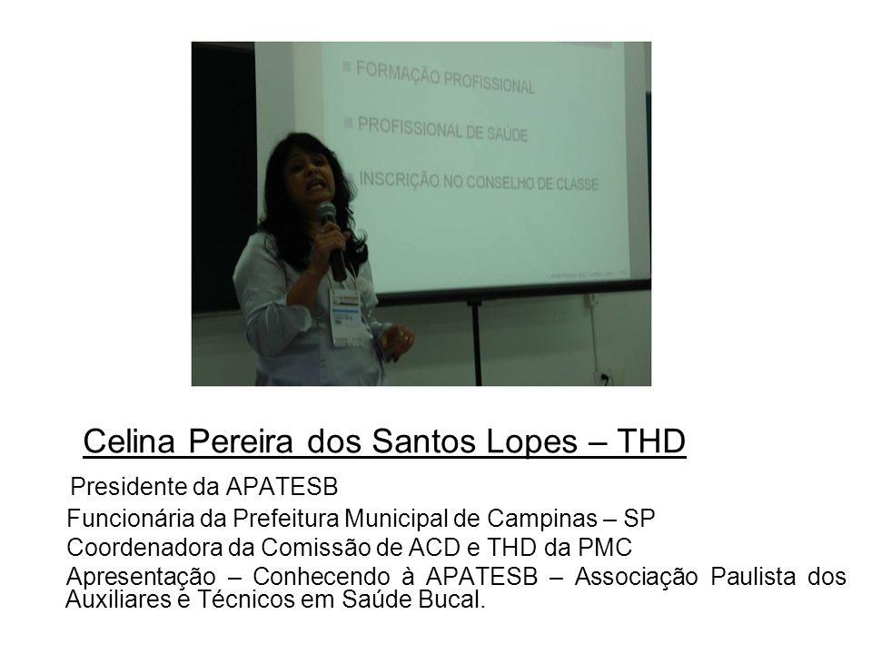 Celina Pereira dos Santos Lopes – THD Presidente da APATESB Funcionária da Prefeitura Municipal de Campinas – SP Coordenadora da Comissão de ACD e THD