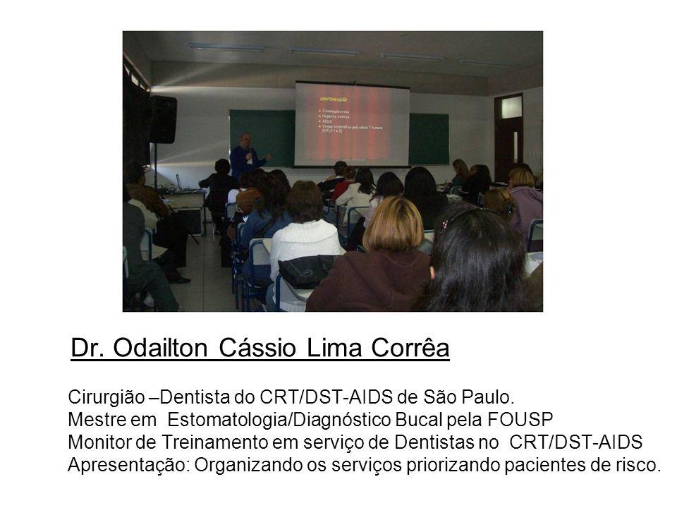 Dr. Odailton Cássio Lima Corrêa Cirurgião –Dentista do CRT/DST-AIDS de São Paulo. Mestre em Estomatologia/Diagnóstico Bucal pela FOUSP Monitor de Trei