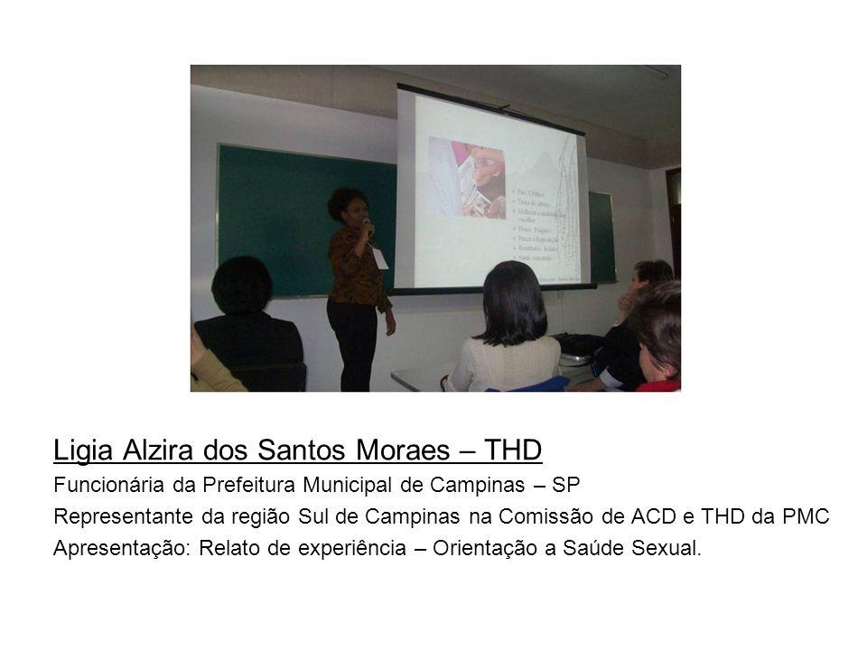 Ligia Alzira dos Santos Moraes – THD Funcionária da Prefeitura Municipal de Campinas – SP Representante da região Sul de Campinas na Comissão de ACD e