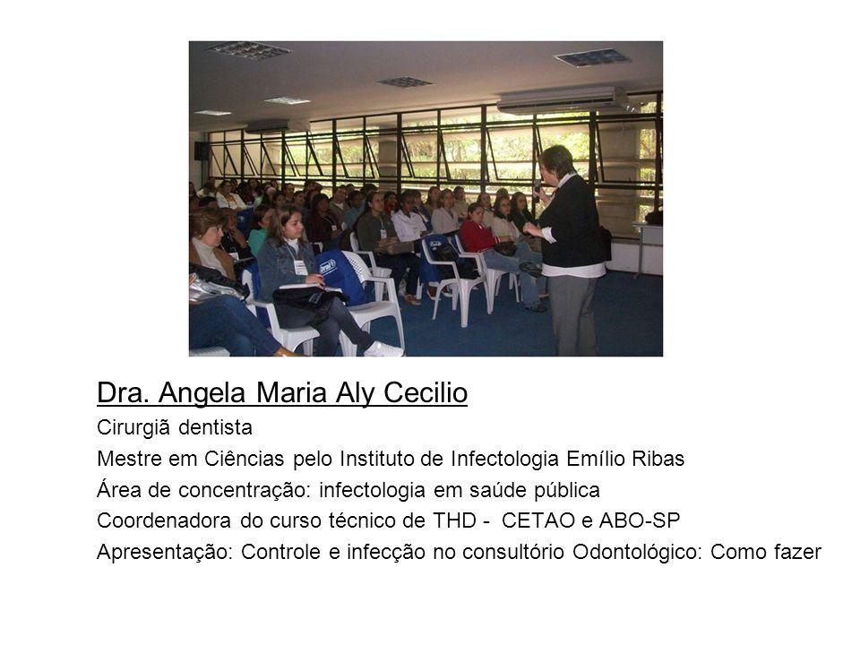Dra. Angela Maria Aly Cecilio Cirurgiã dentista Mestre em Ciências pelo Instituto de Infectologia Emílio Ribas Área de concentração: infectologia em s