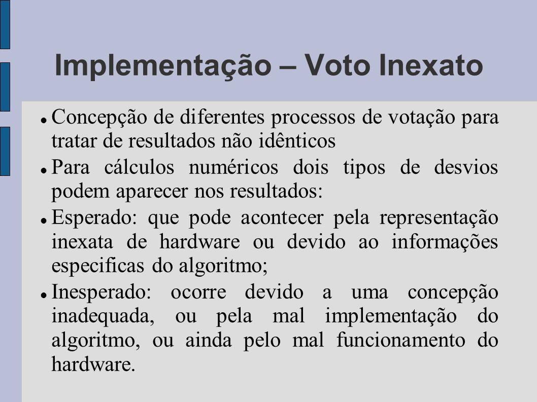 Implementação – Voto Inexato Concepção de diferentes processos de votação para tratar de resultados não idênticos Para cálculos numéricos dois tipos d