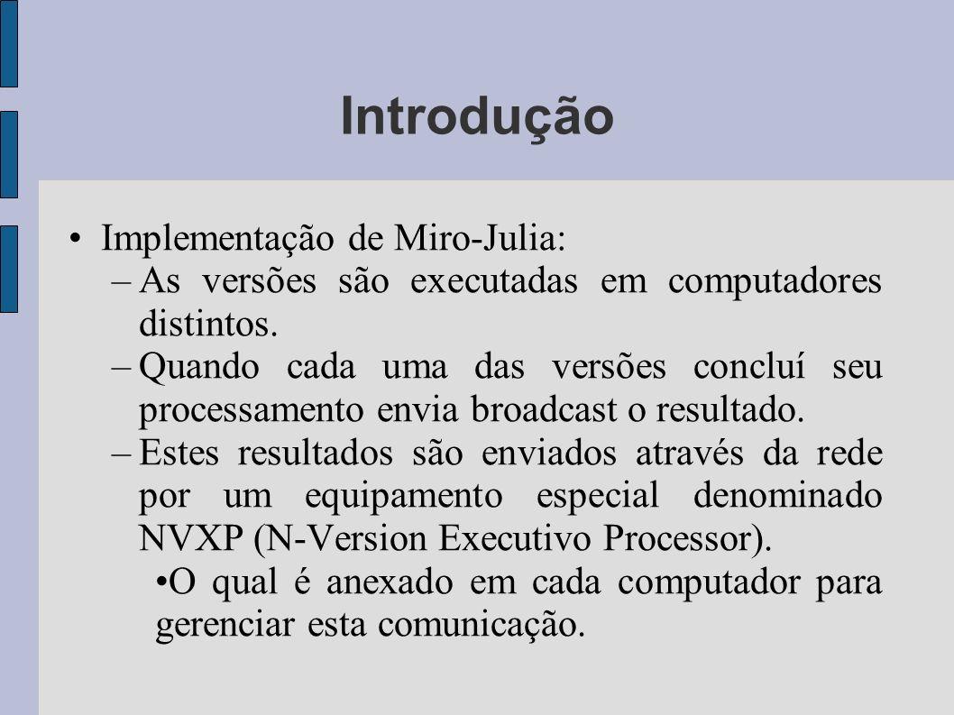 Implementação de Miro-Julia: –As versões são executadas em computadores distintos. –Quando cada uma das versões concluí seu processamento envia broadc
