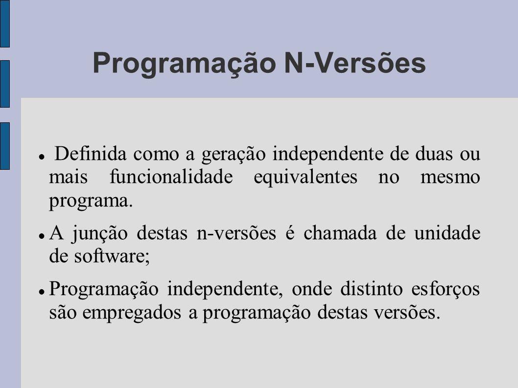 Programação N-Versões Definida como a geração independente de duas ou mais funcionalidade equivalentes no mesmo programa. A junção destas n-versões é