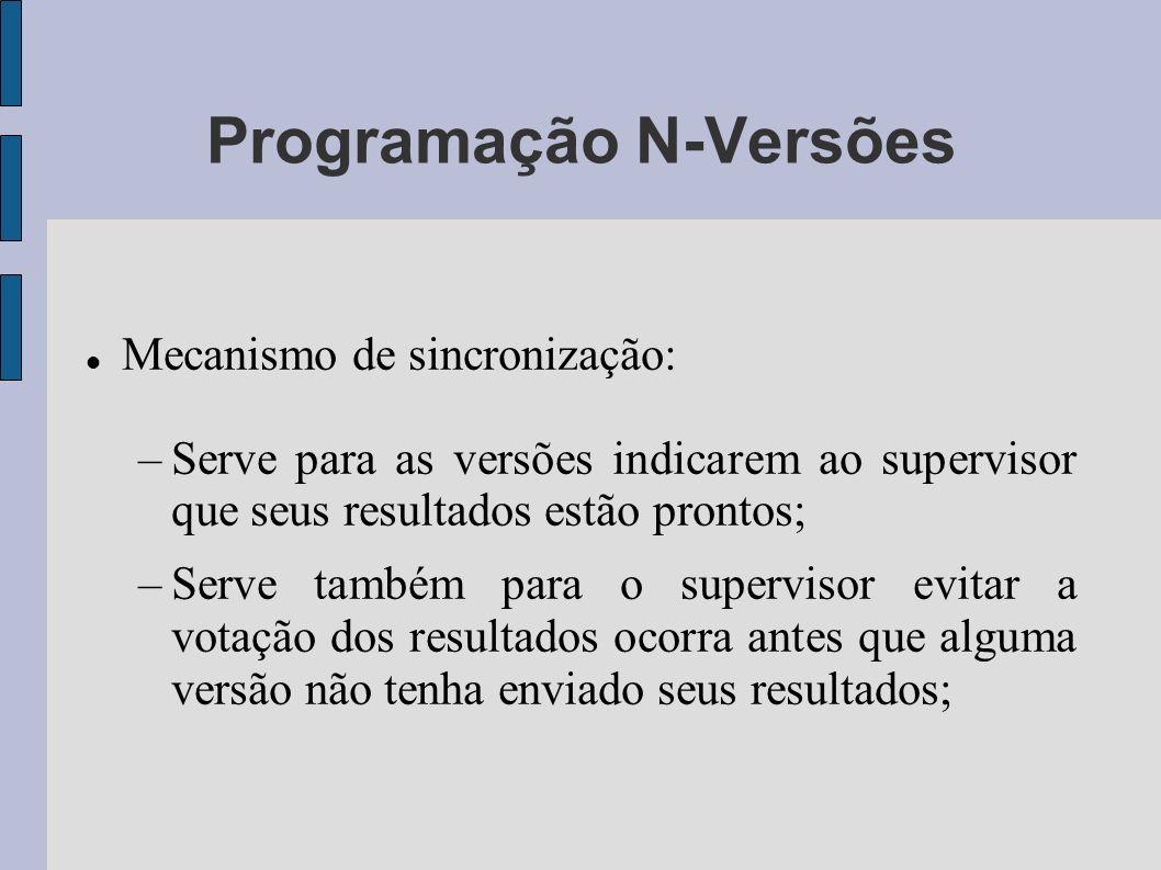 Programação N-Versões Mecanismo de sincronização: –Serve para as versões indicarem ao supervisor que seus resultados estão prontos; –Serve também para