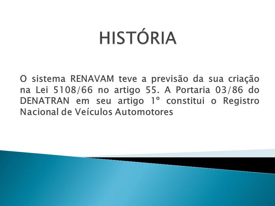 O sistema RENAVAM teve a previsão da sua criação na Lei 5108/66 no artigo 55. A Portaria 03/86 do DENATRAN em seu artigo 1º constitui o Registro Nacio