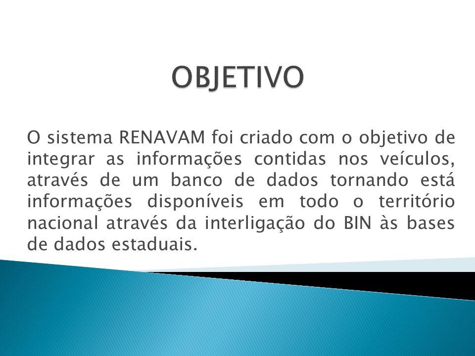 O sistema RENAVAM foi criado com o objetivo de integrar as informações contidas nos veículos, através de um banco de dados tornando está informações d