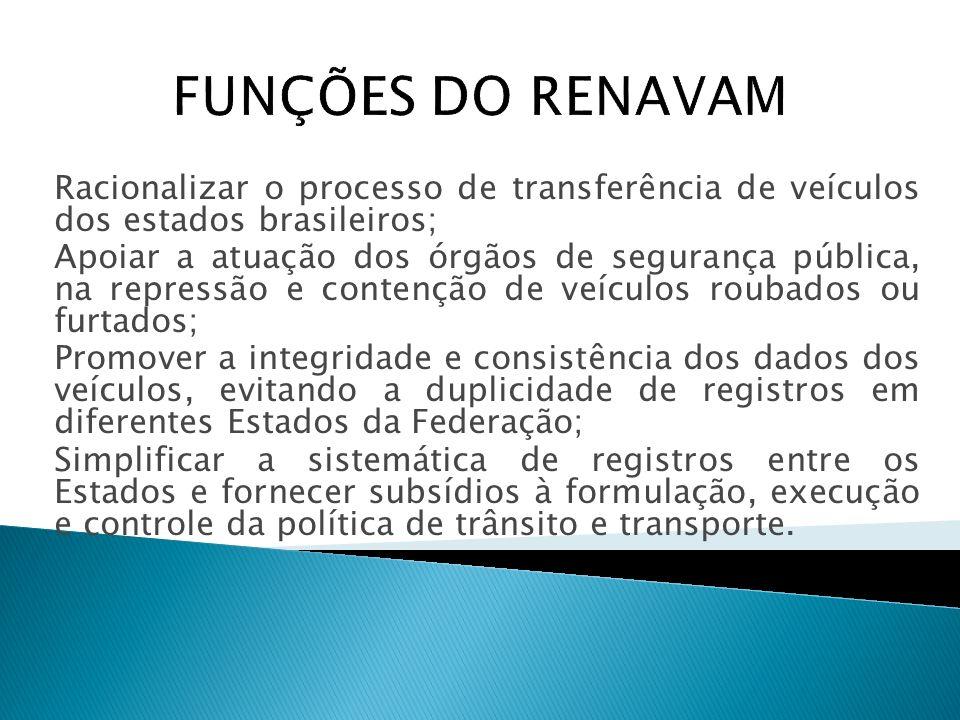 Racionalizar o processo de transferência de veículos dos estados brasileiros; Apoiar a atuação dos órgãos de segurança pública, na repressão e contenç