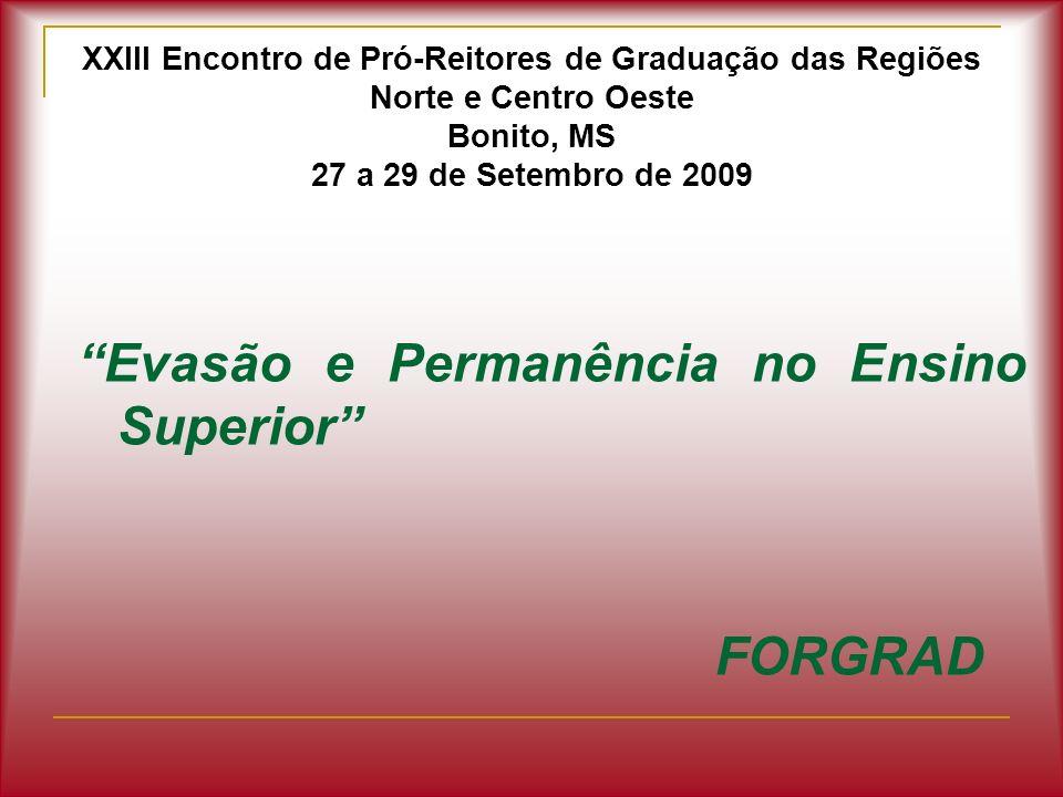 XXIII Encontro de Pró-Reitores de Graduação das Regiões Norte e Centro Oeste Bonito, MS 27 a 29 de Setembro de 2009 Evasão e Permanência no Ensino Sup