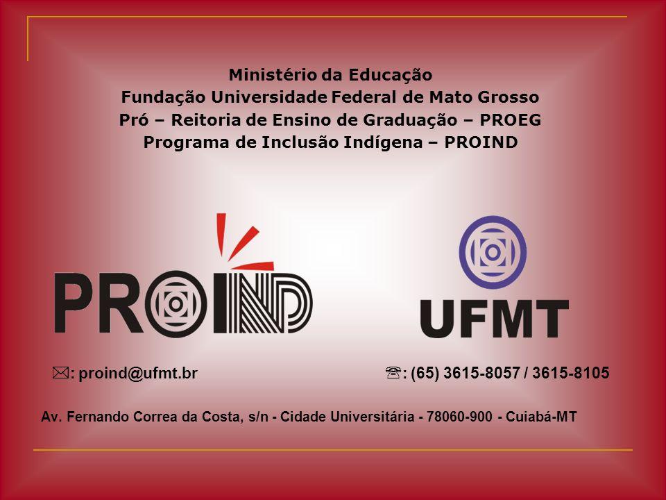 Ministério da Educação Fundação Universidade Federal de Mato Grosso Pró – Reitoria de Ensino de Graduação – PROEG Programa de Inclusão Indígena – PROI