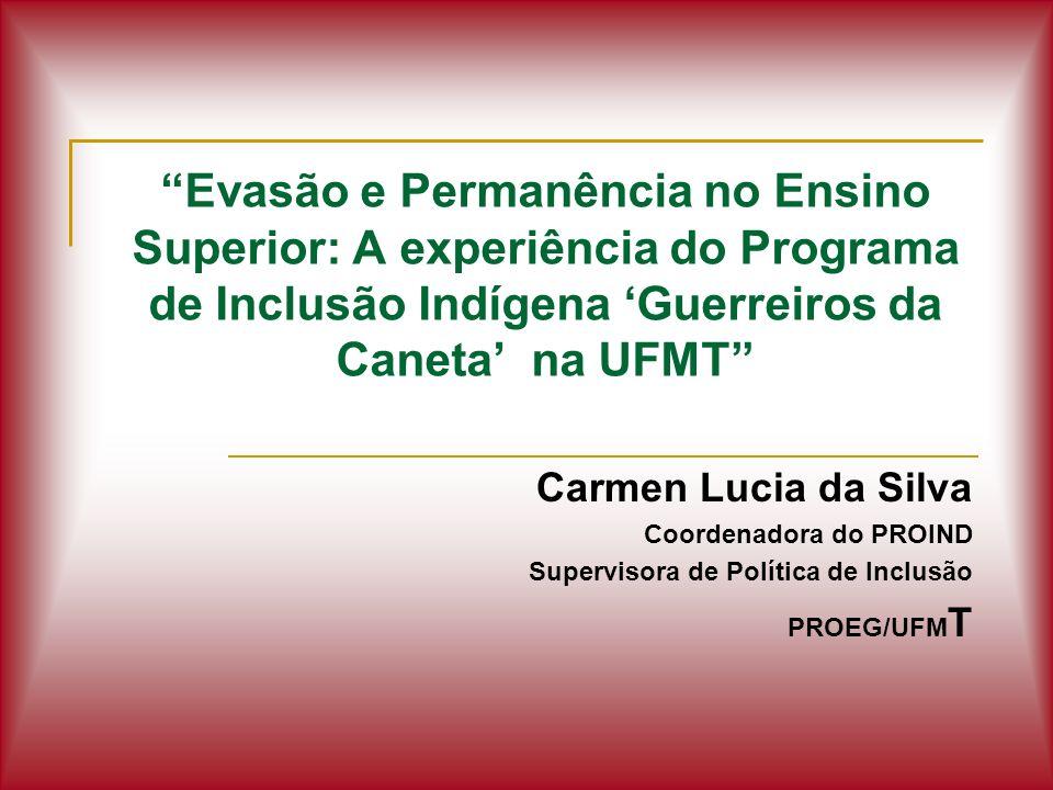 Evasão e Permanência no Ensino Superior: A experiência do Programa de Inclusão Indígena Guerreiros da Caneta na UFMT Carmen Lucia da Silva Coordenador