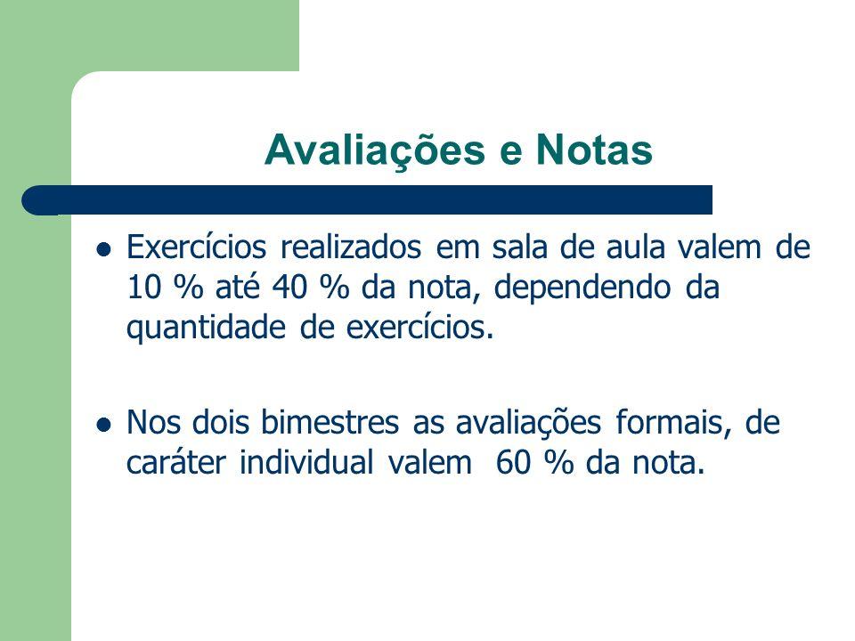 Avaliações e Notas Exercícios realizados em sala de aula valem de 10 % até 40 % da nota, dependendo da quantidade de exercícios. Nos dois bimestres as