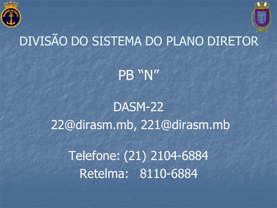 DIVISÃO DO SISTEMA DO PLANO DIRETOR PB N DASM-22 22@dirasm.mb, 221@dirasm.mb Telefone: (21) 2104-6884 Retelma: 8110-6884