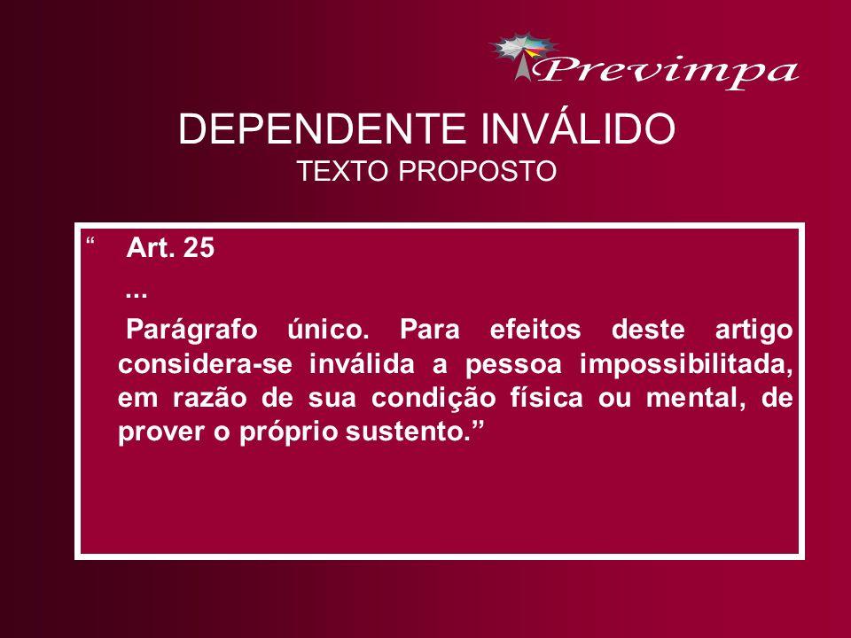 DEPENDENTE INVÁLIDO TEXTO PROPOSTO Art. 25... Parágrafo único. Para efeitos deste artigo considera-se inválida a pessoa impossibilitada, em razão de s