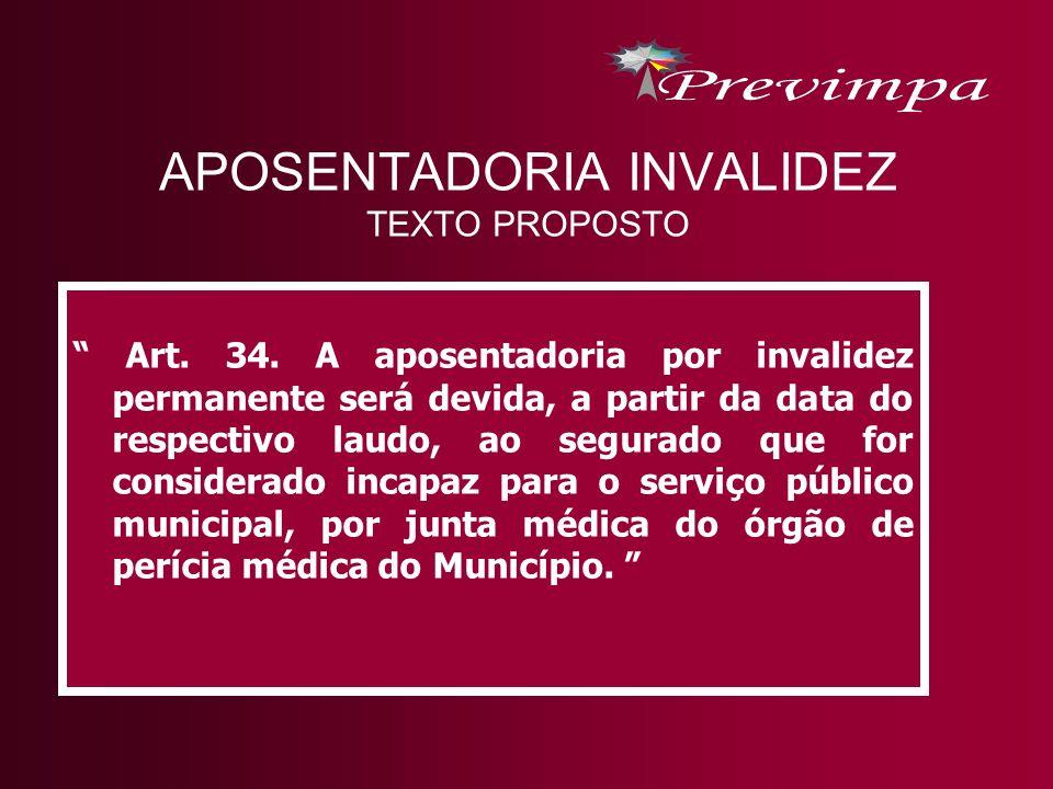 APOSENTADORIA INVALIDEZ TEXTO PROPOSTO Art. 34. A aposentadoria por invalidez permanente será devida, a partir da data do respectivo laudo, ao segurad