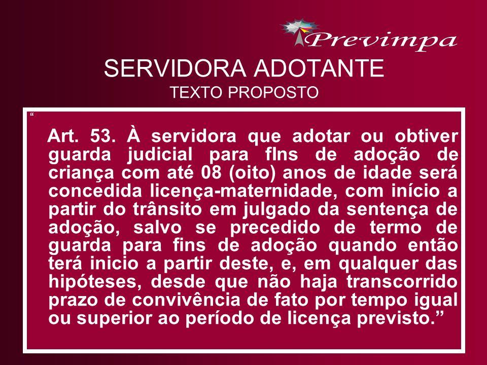 SERVIDORA ADOTANTE TEXTO PROPOSTO Art. 53. À servidora que adotar ou obtiver guarda judicial para fIns de adoção de criança com até 08 (oito) anos de