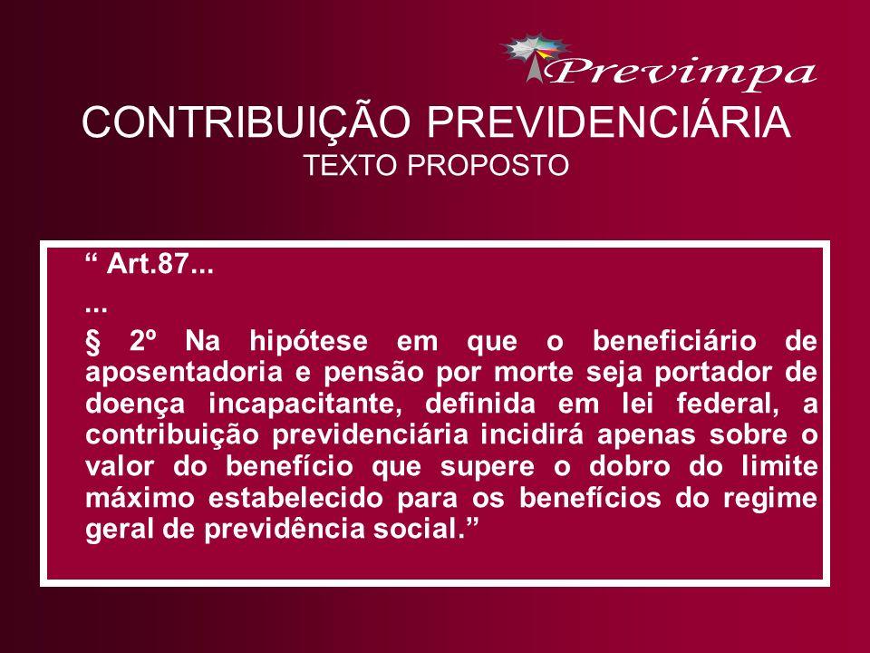 CONTRIBUIÇÃO PREVIDENCIÁRIA TEXTO PROPOSTO Art.87...... § 2º Na hipótese em que o beneficiário de aposentadoria e pensão por morte seja portador de do