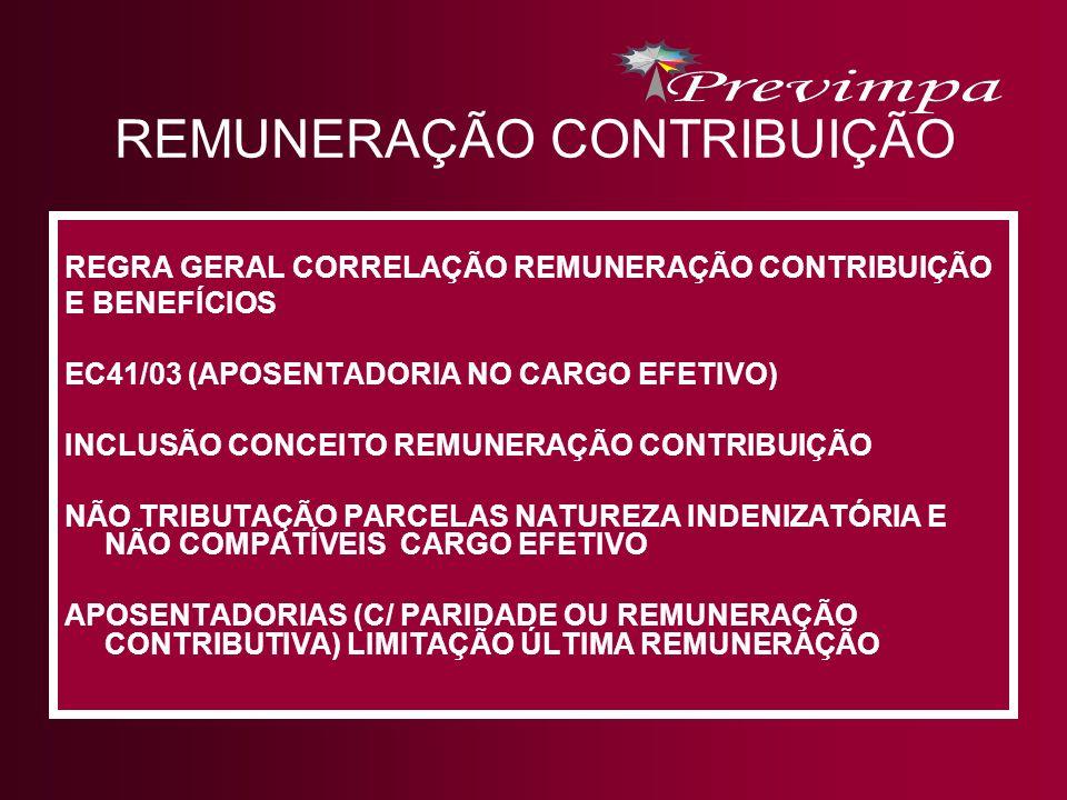 REMUNERAÇÃO CONTRIBUIÇÃO REGRA GERAL CORRELAÇÃO REMUNERAÇÃO CONTRIBUIÇÃO E BENEFÍCIOS EC41/03 (APOSENTADORIA NO CARGO EFETIVO) INCLUSÃO CONCEITO REMUN