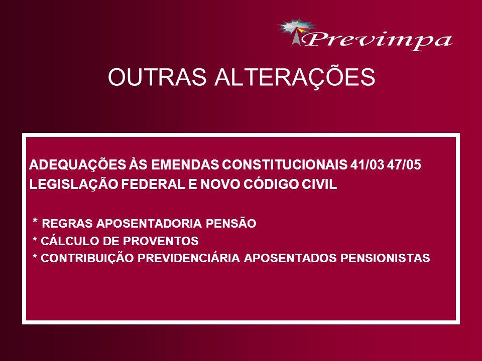 OUTRAS ALTERAÇÕES ADEQUAÇÕES ÀS EMENDAS CONSTITUCIONAIS 41/03 47/05 LEGISLAÇÃO FEDERAL E NOVO CÓDIGO CIVIL * REGRAS APOSENTADORIA PENSÃO * CÁLCULO DE