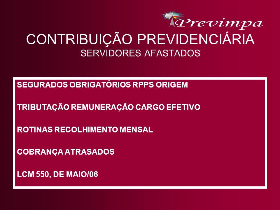 CONTRIBUIÇÃO PREVIDENCIÁRIA SERVIDORES AFASTADOS SEGURADOS OBRIGATÓRIOS RPPS ORIGEM TRIBUTAÇÃO REMUNERAÇÃO CARGO EFETIVO ROTINAS RECOLHIMENTO MENSAL C
