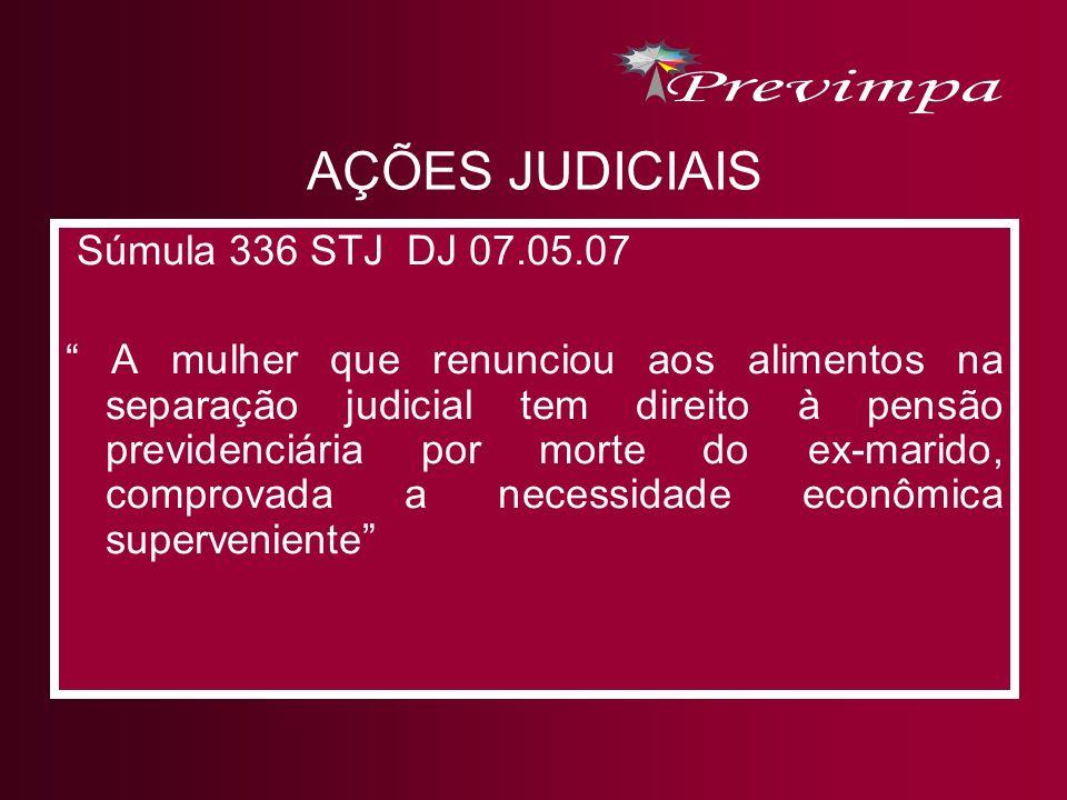 AÇÕES JUDICIAIS Súmula 336 STJ DJ 07.05.07 A mulher que renunciou aos alimentos na separação judicial tem direito à pensão previdenciária por morte do