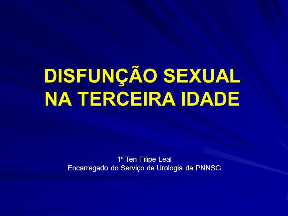 DISFUNÇÃO SEXUAL NA TERCEIRA IDADE 1º Ten Filipe Leal Encarregado do Serviço de Urologia da PNNSG