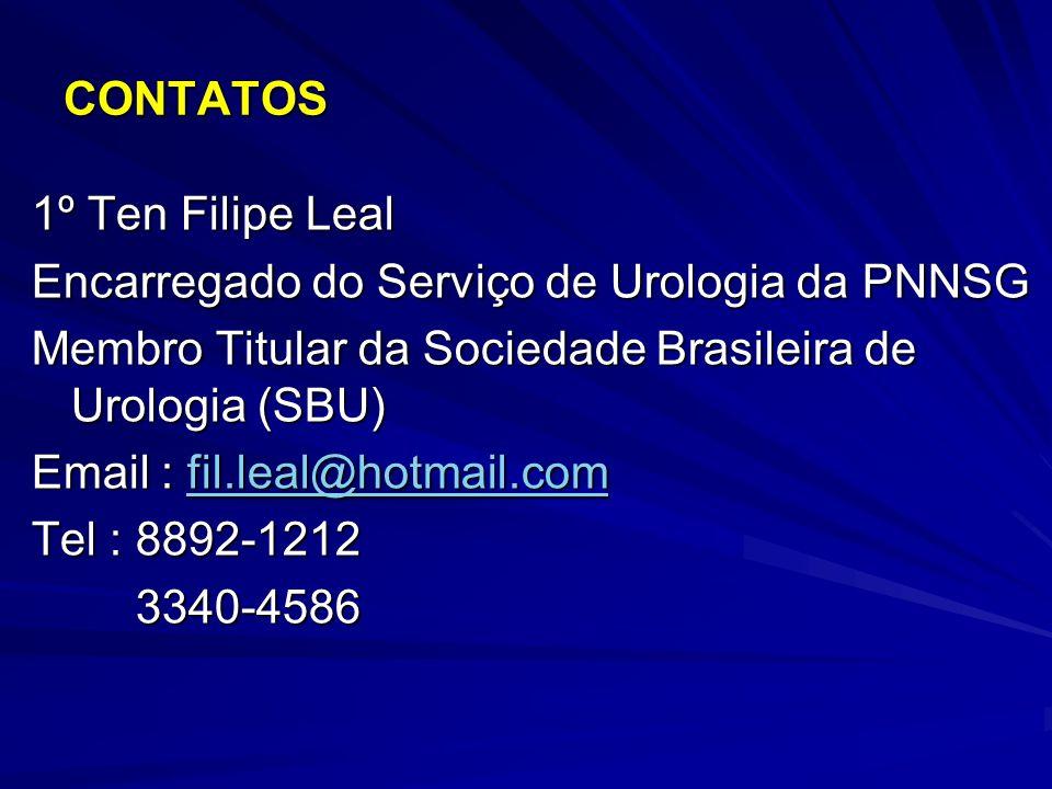 CONTATOS 1º Ten Filipe Leal Encarregado do Serviço de Urologia da PNNSG Membro Titular da Sociedade Brasileira de Urologia (SBU) Email : fil.leal@hotm