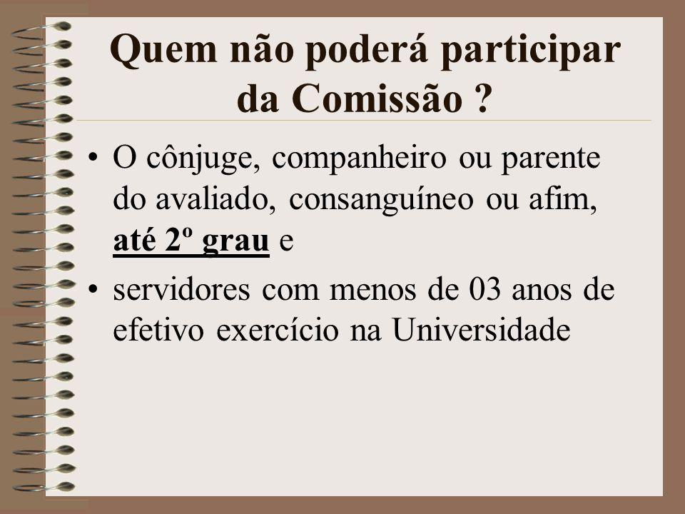 Quem não poder á participar da Comissão ? O cônjuge, companheiro ou parente do avaliado, consangu í neo ou afim, at é 2 º grau e servidores com menos