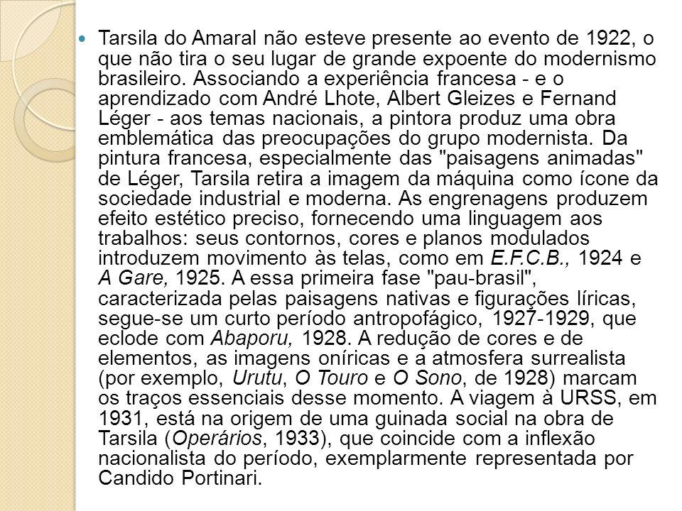 Tarsila do Amaral não esteve presente ao evento de 1922, o que não tira o seu lugar de grande expoente do modernismo brasileiro. Associando a experiên