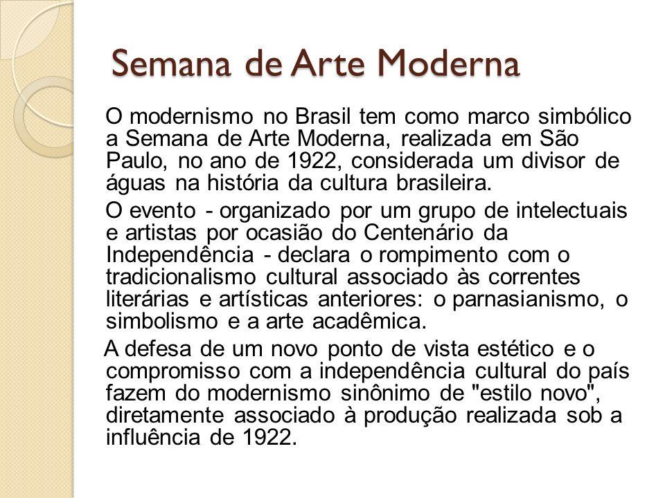 Semana de Arte Moderna O modernismo no Brasil tem como marco simbólico a Semana de Arte Moderna, realizada em São Paulo, no ano de 1922, considerada u