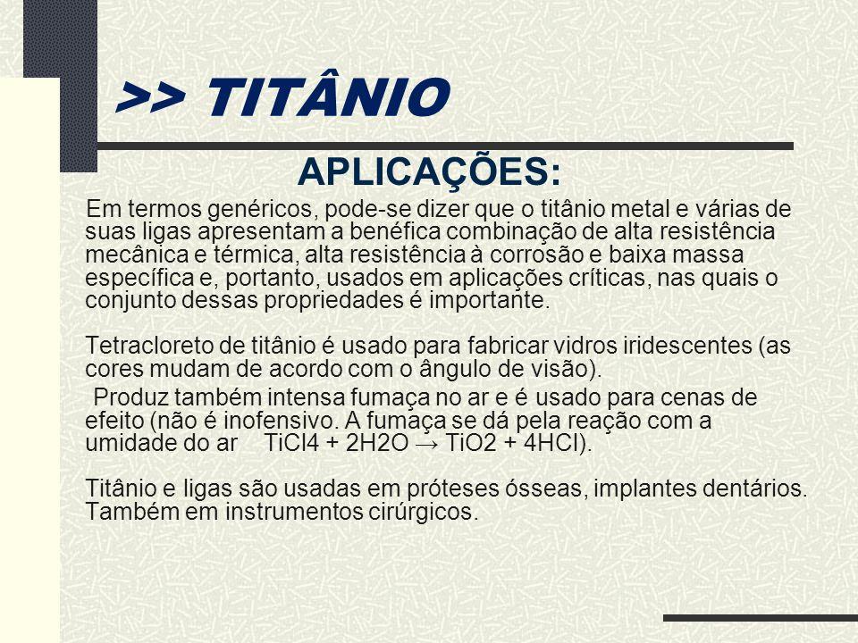 >> TITÂNIO APLICAÇÕES: Em termos genéricos, pode-se dizer que o titânio metal e várias de suas ligas apresentam a benéfica combinação de alta resistên