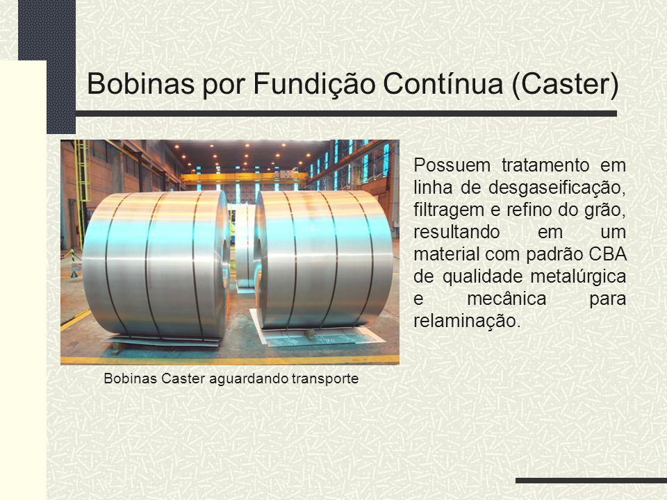 Bobinas por Fundição Contínua (Caster) Possuem tratamento em linha de desgaseificação, filtragem e refino do grão, resultando em um material com padrã