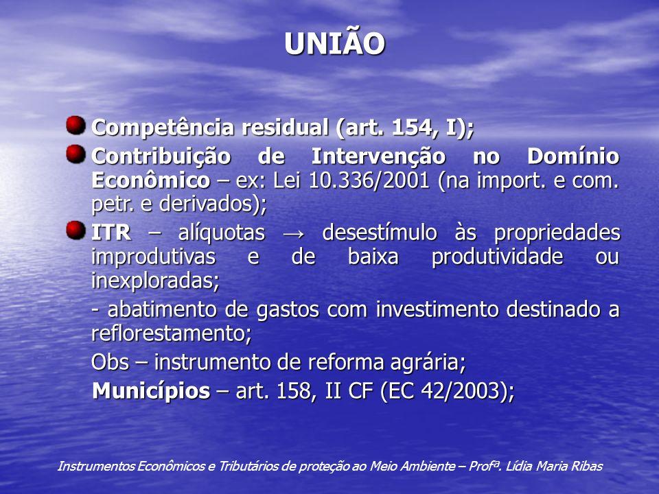 UNIÃO Competência residual (art. 154, I); Contribuição de Intervenção no Domínio Econômico – ex: Lei 10.336/2001 (na import. e com. petr. e derivados)