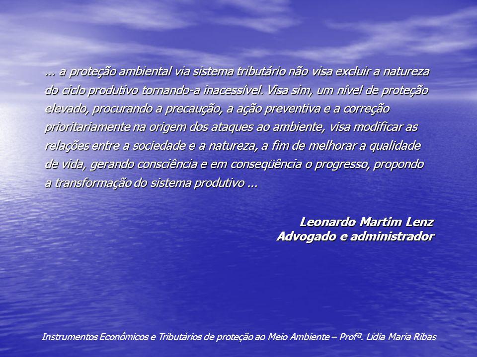 ... a proteção ambiental via sistema tributário não visa excluir a natureza do ciclo produtivo tornando-a inacessível. Visa sim, um nível de proteção