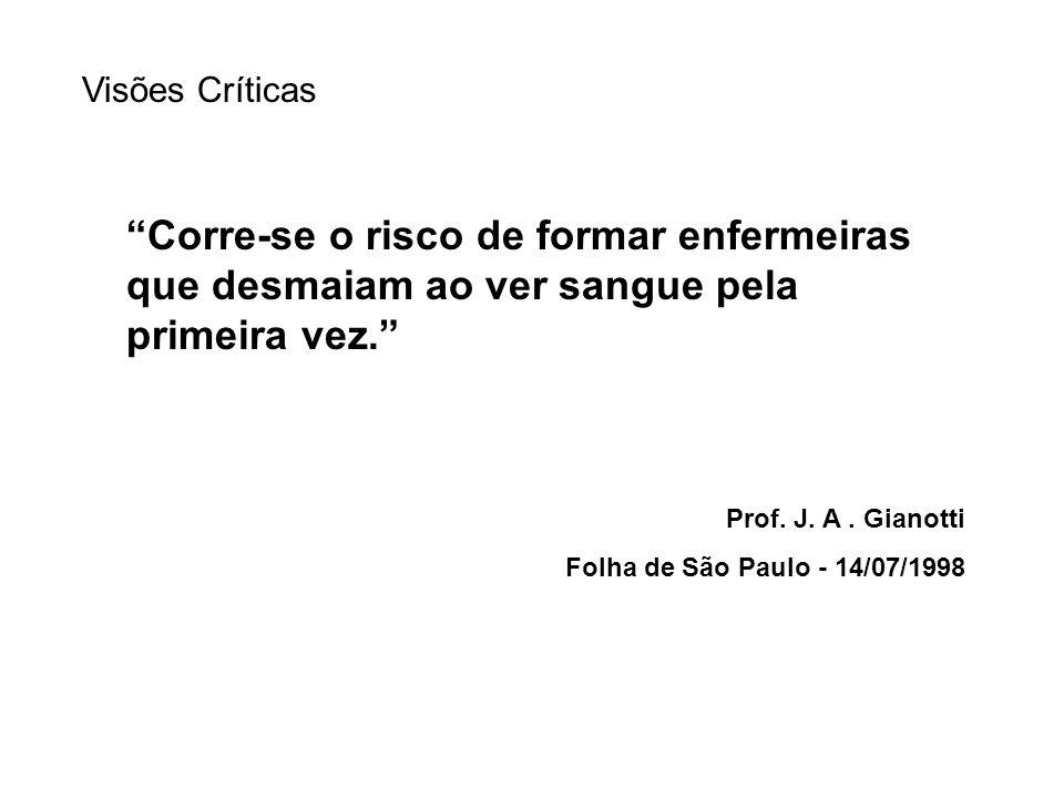 Corre-se o risco de formar enfermeiras que desmaiam ao ver sangue pela primeira vez. Prof. J. A. Gianotti Folha de São Paulo - 14/07/1998 Visões Críti