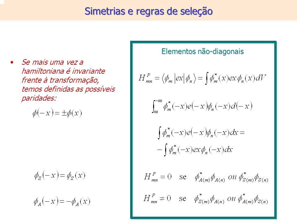 Se mais uma vez a hamiltoniana é invariante frente à transformação, temos definidas as possíveis paridades: Elementos não-diagonais Simetrias e regras de seleção