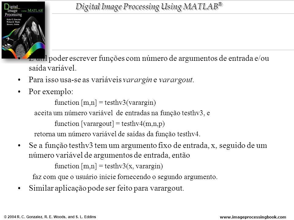 www.imageprocessingbook.com © 2004 R. C. Gonzalez, R. E. Woods, and S. L. Eddins Digital Image Processing Using MATLAB ® É útil poder escrever funções
