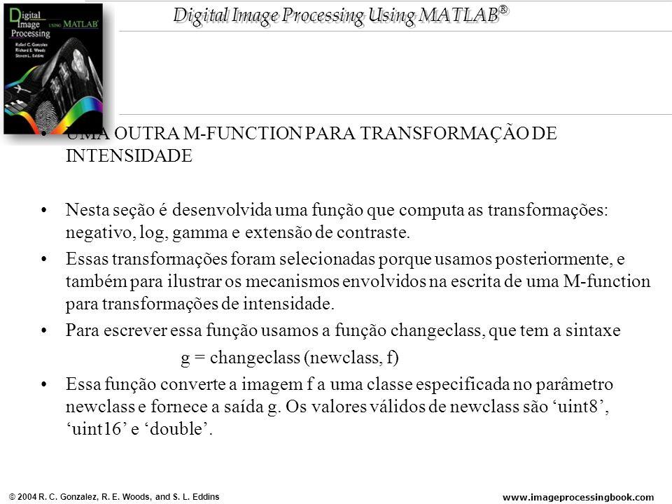 www.imageprocessingbook.com © 2004 R. C. Gonzalez, R. E. Woods, and S. L. Eddins Digital Image Processing Using MATLAB ® UMA OUTRA M-FUNCTION PARA TRA