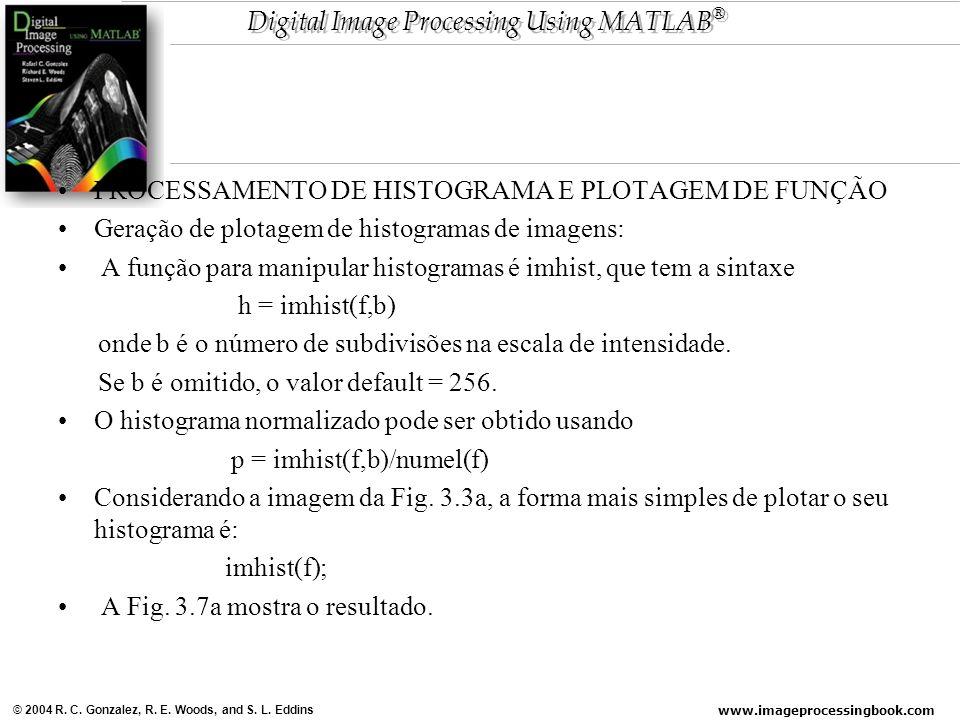 www.imageprocessingbook.com © 2004 R. C. Gonzalez, R. E. Woods, and S. L. Eddins Digital Image Processing Using MATLAB ® PROCESSAMENTO DE HISTOGRAMA E